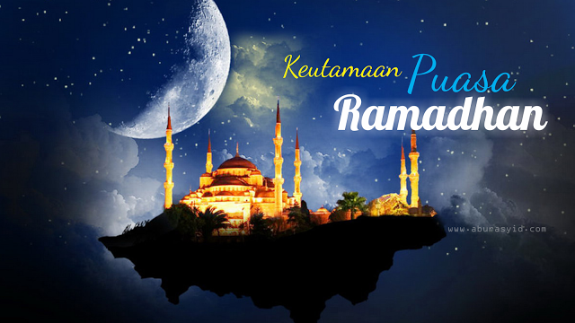 keutamaan puasa bulan ramadhan dan fadhilah bulan ramadhan